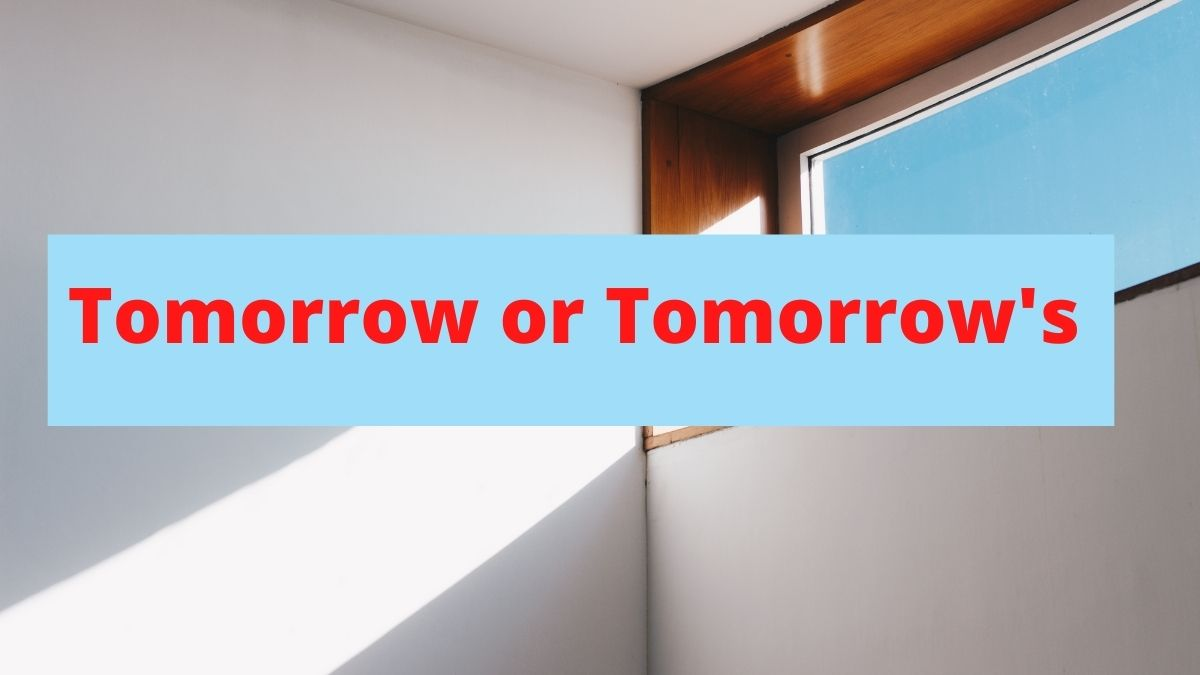 """Read more about the article Which is grammatically incorrect, """"tomorrows"""" or """"tomorrow's""""? find out."""